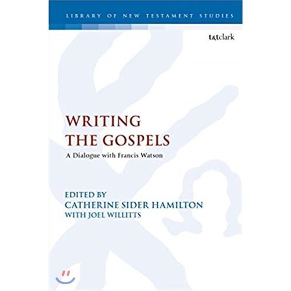 Writing the Gospels : A Dialogue With Francis Watson  Willitts  Joel (EDT)  Hamilton  Catherine...