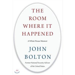 The Room Where It Happened 존 볼턴의 트럼프 행정부 회고록 : A White House Memoir  John Bolton