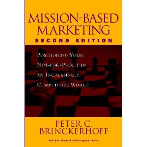 Mission-Based Marketing: Positioning  160  Your Not-For-Profit in an Increasingly Competitive W...