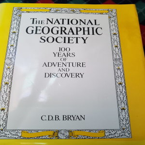 THE NATIONAL GEOGRAPHIC SOCIETY :100 YEARS OF ADVENTURE AND DISCOVERY/BRYAN.1987