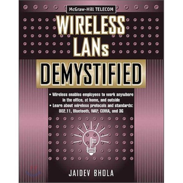 Wireless LANs Demystified  Jaidev Bhola