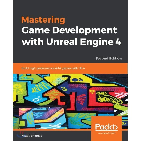 Mastering Game Development with Unreal Engine 4  2 E : Build high-performance AAA games with UE...