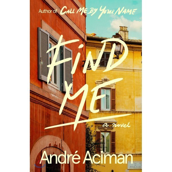 Find Me : 콜 미 바이 유어 네임 속편 : Call Me By Your Name Sequal  Andre Aciman