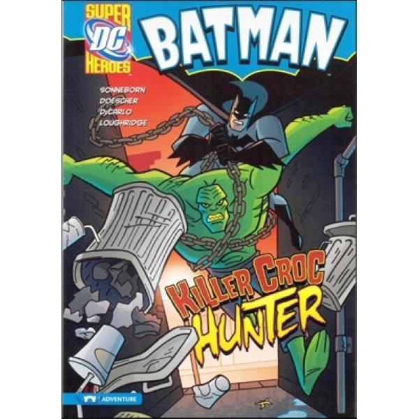 Capstone Heroes(Batman) : Killer Croc Hunter  Scott Sonneborn