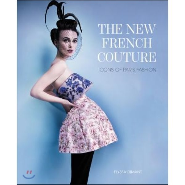 The New French Couture : Icons of Paris Fashion  Dimant  Elyssa