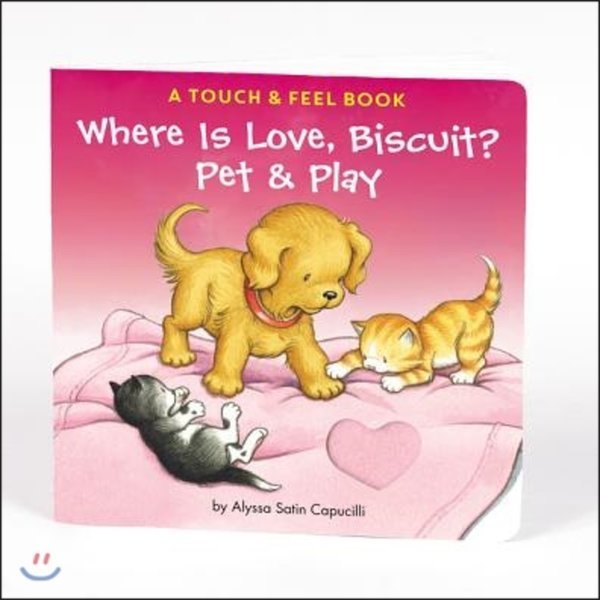 Where Is Love  Biscuit : A Touch   Feel Book : A Pet   Play Book  Alyssa Satin Capucilli  Pat S...