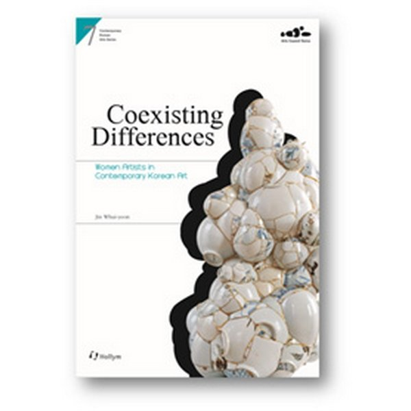 Coexisting Differences : Women Artists in Contemporary Korean Art-Contemporary Korean Arts Series 07